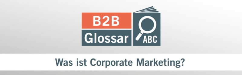 Glossarbeitrag - Was ist Corporate Marketing?