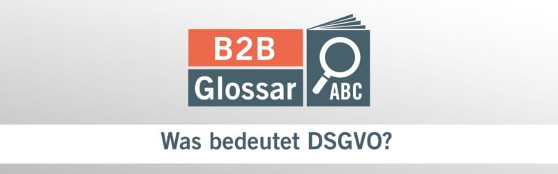 Glossarbeitrag - Was bedeutet DSGVO?