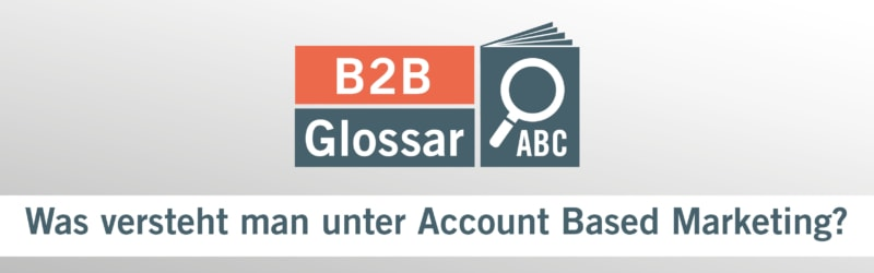 Glossarbeitrag - Was versteht man unter Account Based Marketing?