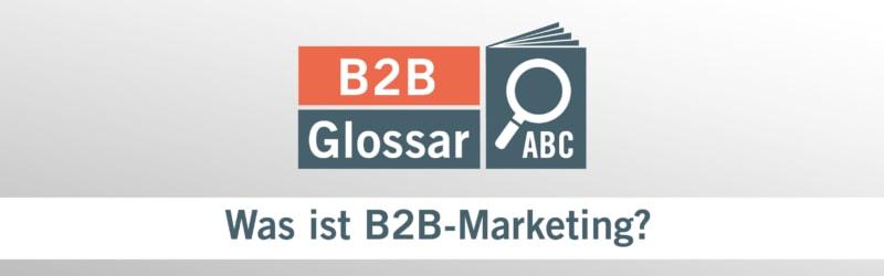 Glossarbeitrag - Was ist B2B-Marketing?
