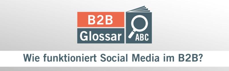 Glossarbeitrag - Wie funktioniert Social Media im B2B?