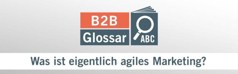 Glossarbeitrag - Was ist eigentlich agiles Marketing?