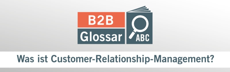 Glossarbeitrag - Was ist Costumer-Relationship-Management?