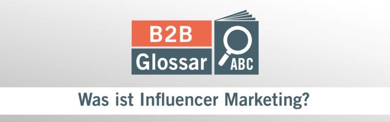 Glossarbeitrag - Was ist Influencer Marketing?